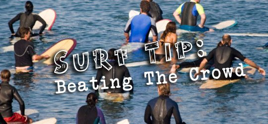 Photo of Surf Tip: Beating The Crowd